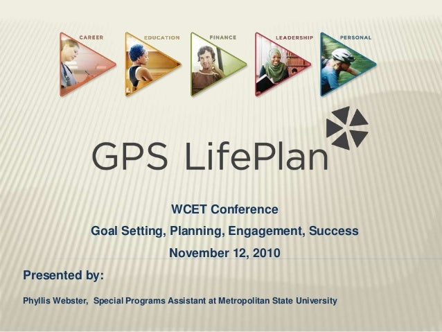 WCET Conference Goal Setting, Planning, Engagement, Success November 12, 2010 Presented by: Phyllis Webster, Special Progr...
