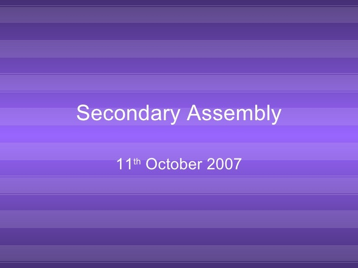Secondary Assembly 11 th  October 2007