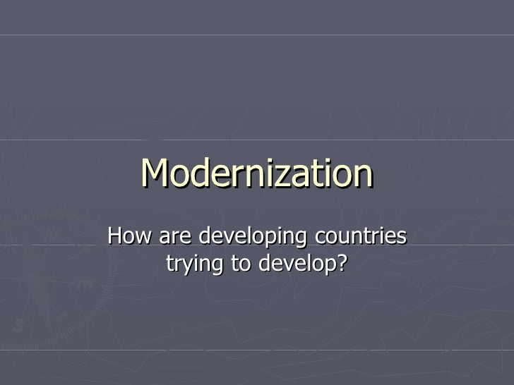 Modernization How are developing countries trying to develop?