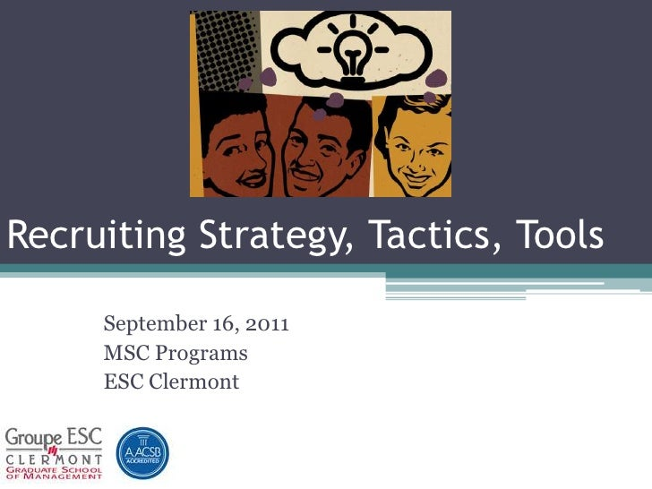 Recruiting Strategy, Tactics, Tools<br />September 16, 2011<br />MSC Programs<br />ESC Clermont<br />