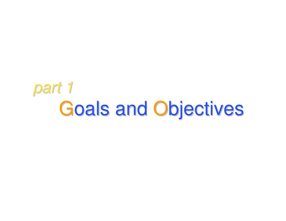 part 1    Goals and Objectives