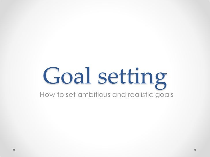 Goal settingHow to set ambitious and realistic goals