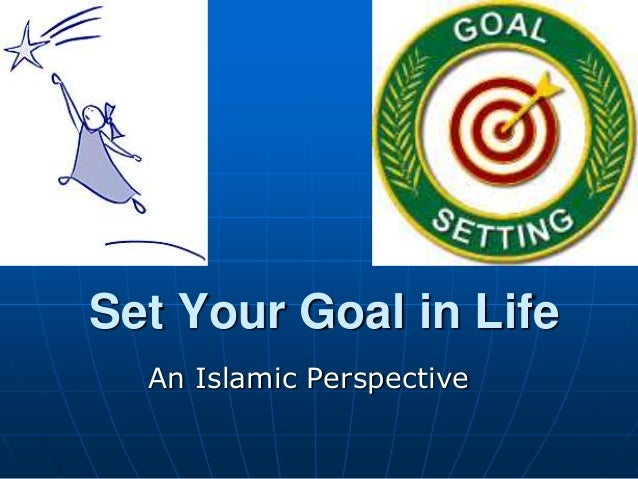 Set Your Goal in Life An Islamic Perspective