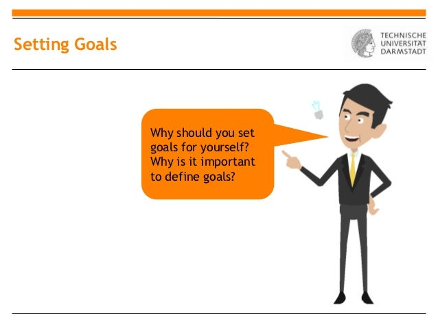 Setting Goals                Why should you set                goals for yourself?                Why is it important     ...