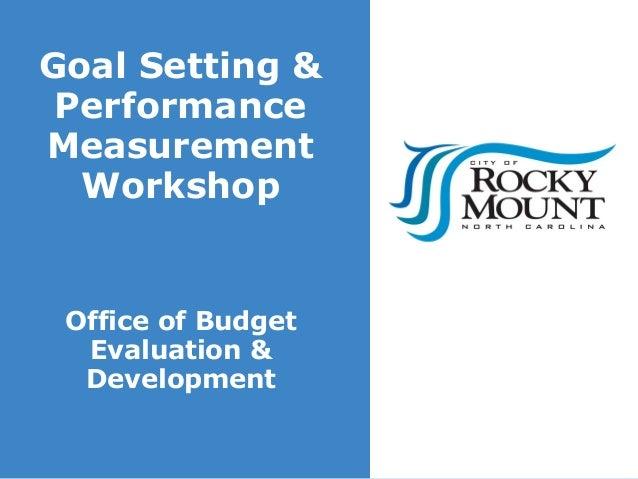 Goal Setting & PerformanceMeasurement  Workshop Office of Budget  Evaluation &  Development