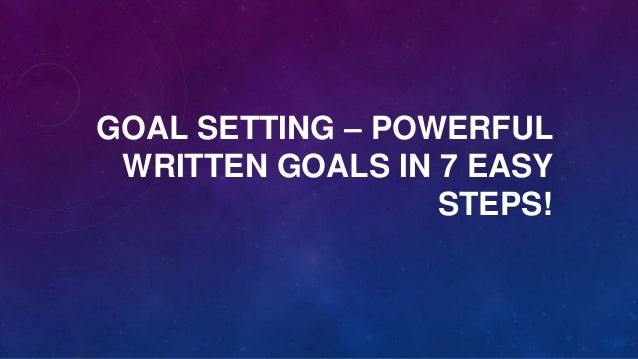 GOAL SETTING – POWERFUL WRITTEN GOALS IN 7 EASY STEPS!