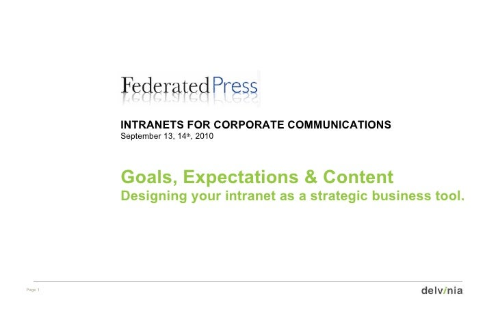 INTRANETS FOR CORPORATE COMMUNICATIONS September 13, 14 th , 2010 Goals, Expectations & Content Designing your intranet as...