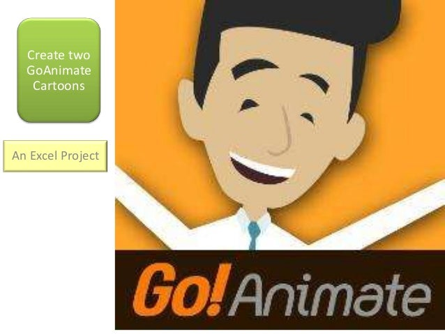Create two GoAnimate Cartoons An Excel Project