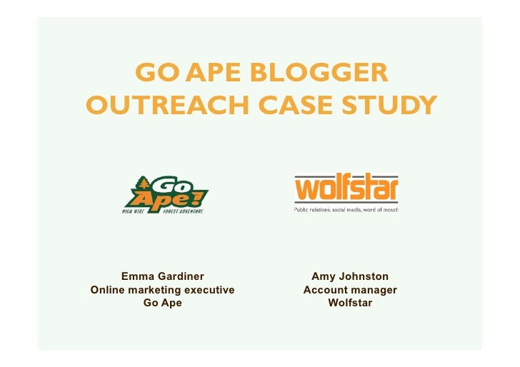 GO APE BLOGGER OUTREACH CASE STUDY          Emma Gardiner            Amy Johnston Online marketing executive   Account man...