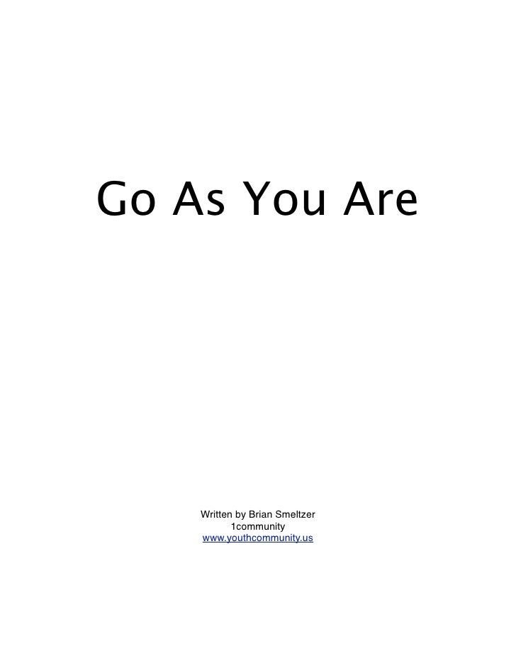Go As You Are         Written by Brian Smeltzer            1community     www.youthcommunity.us