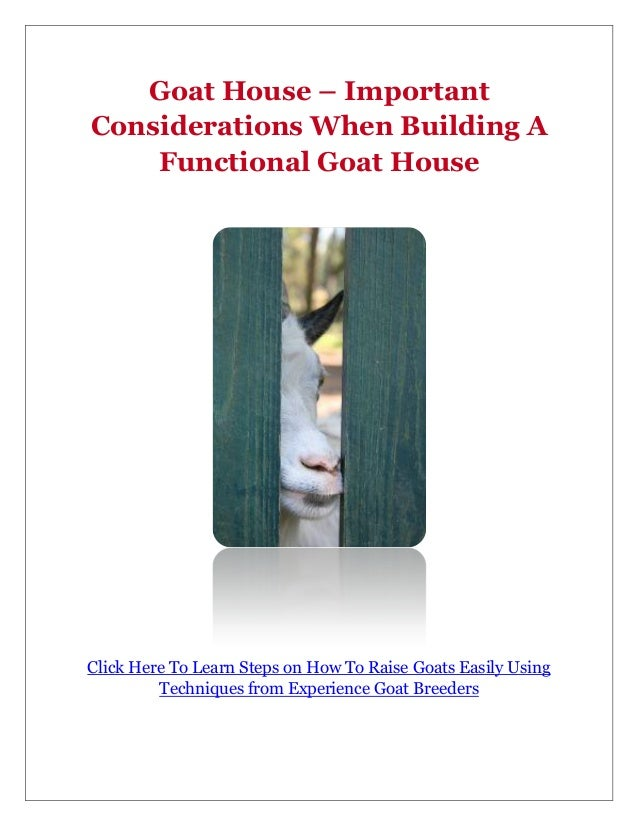 Goat House – ImportantConsiderations When Building A    Functional Goat HouseClick Here To Learn Steps on How To Raise Goa...