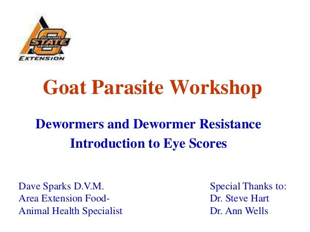 Goat Parasite WorkshopDewormers and Dewormer ResistanceIntroduction to Eye ScoresDave Sparks D.V.M.Area Extension Food-Ani...