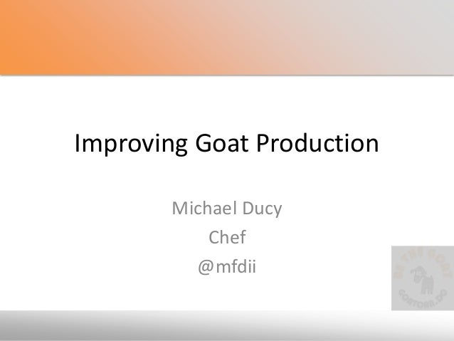 Improving Goat Production Michael Ducy Chef @mfdii
