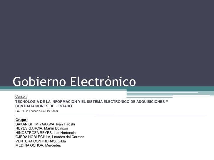 Gobierno Electrónico<br />Curso : <br />TECNOLOGIA DE LA INFORMACION Y EL SISTEMA ELECTRONICO DE ADQUISICIONES Y CONTRATAC...