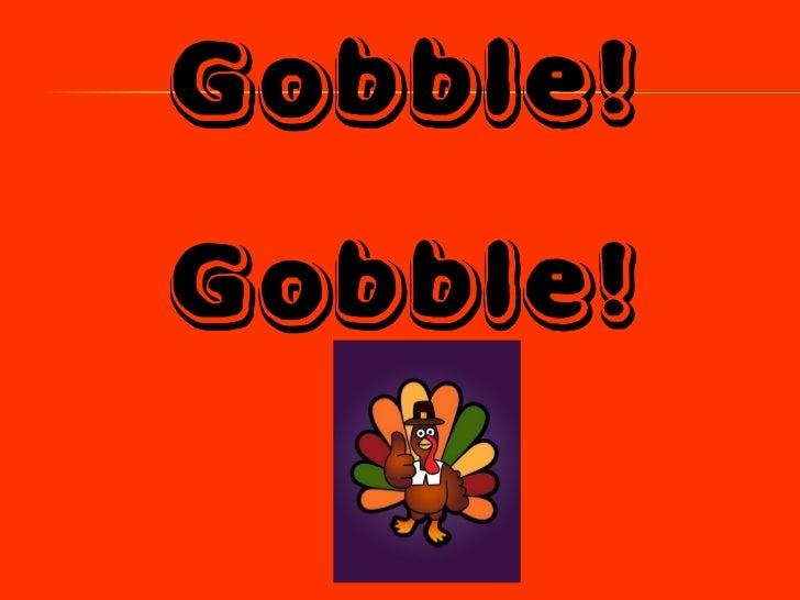 Gobble! Gobble!