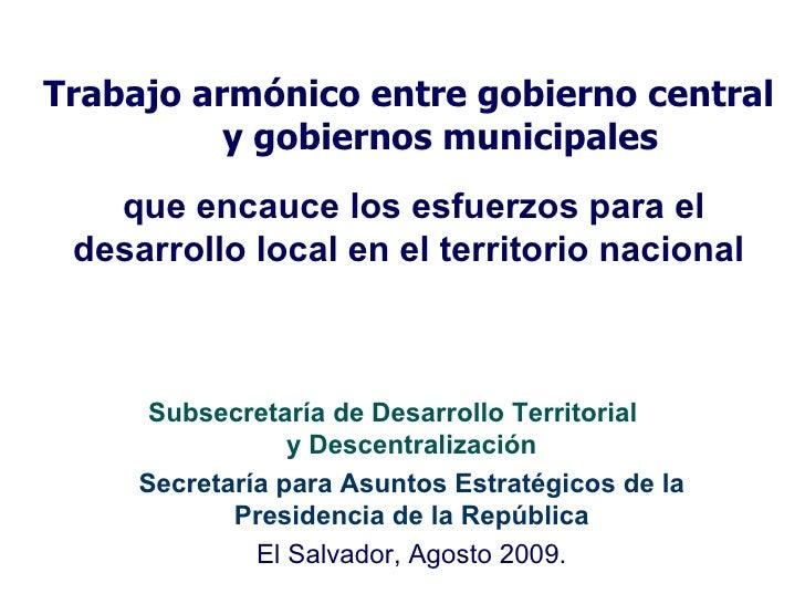Trabajo armónico entre gobierno central  y gobiernos municipales que encauce los esfuerzos para el desarrollo local en el ...