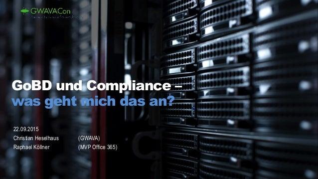 22.09.2015 Christian Heselhaus (GWAVA) Raphael Köllner (MVP Office 365) GoBD und Compliance – was geht mich das an?
