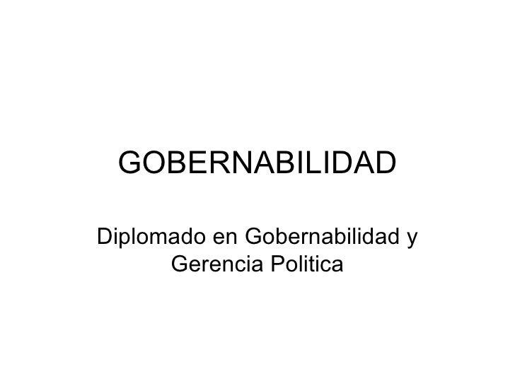 GOBERNABILIDAD Diplomado en Gobernabilidad y Gerencia Politica