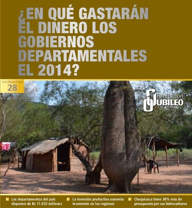 www.jubileobolivia.org.bo ¿EN QUÉ GASTARÁN EL DINERO LOS GOBIERNOS DEPARTAMENTALES EL 2014? Los departamentos del país dis...