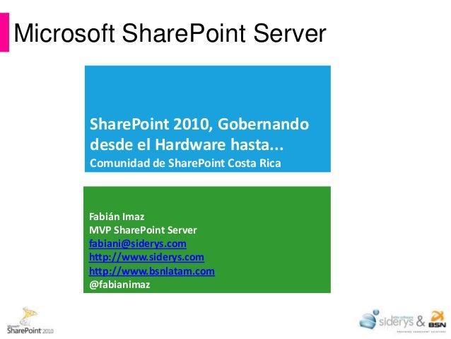 Microsoft SharePoint Server      SharePoint 2010, Gobernando      desde el Hardware hasta...      Comunidad de SharePoint ...