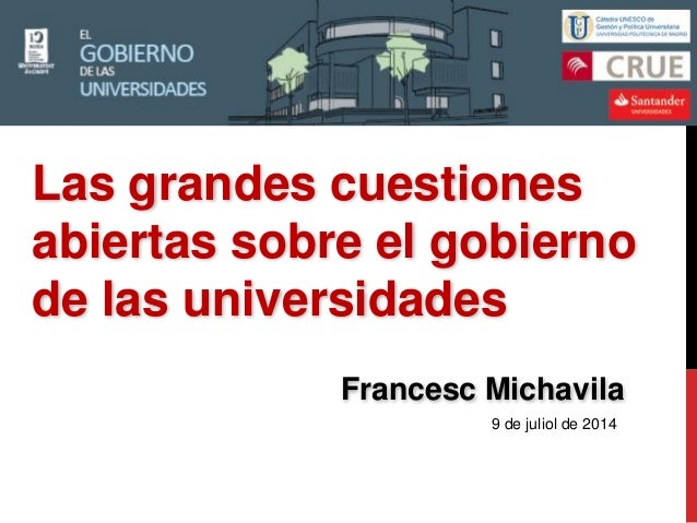 9 de juliol de 2014 Francesc Michavila Las grandes cuestiones abiertas sobre el gobierno de las universidades