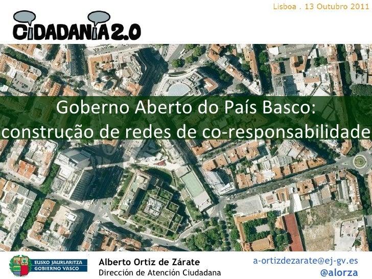 Alberto Ortiz de Zárate   Dirección de Atención Ciudadana [email_address] @alorza Estrategia vasca de Gobierno Abierto: te...