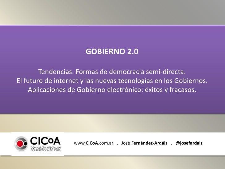 GOBIERNO 2.0<br />Tendencias. Formas de democracia semi-directa.<br />El futuro de internet y las nuevas tecnologías en lo...