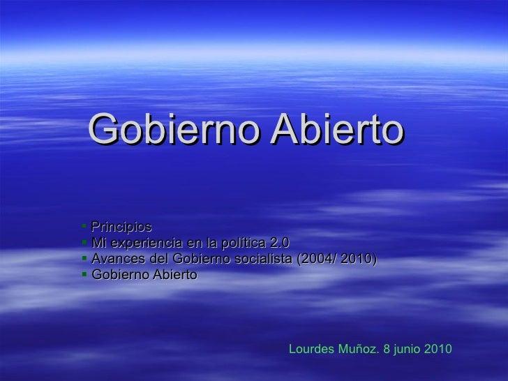 Gobierno Abierto <ul><li>Principios </li></ul><ul><li>Mi experiencia en la política 2.0 </li></ul><ul><li>Avances del Gobi...