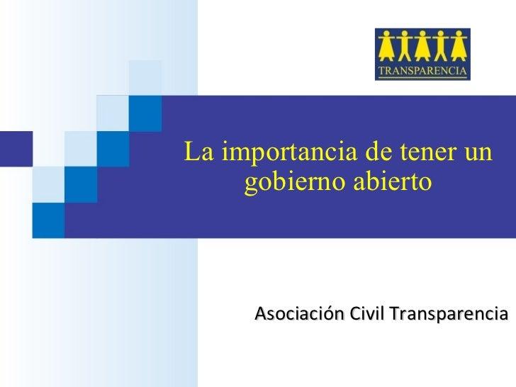 La importancia de tener un gobierno abierto Asociación Civil Transparencia