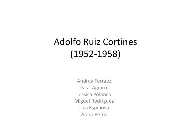 Adolfo Ruiz Cortines   (1952-1958)     Andrea Ferraez      Dalai Aguirre     Jessica Polanco    Miguel Rodríguez      Luis...