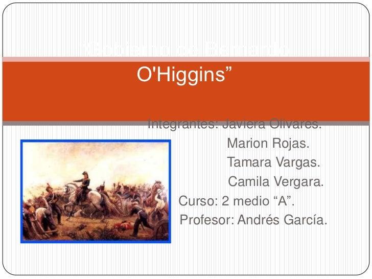 """""""Gobierno de Bernardo      OHiggins""""      Integrantes: Javiera Olivares.                    Marion Rojas.                 ..."""