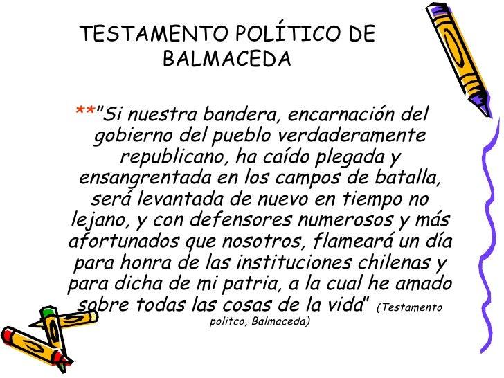 """TESTAMENTO POLÍTICO DE BALMACEDA <ul><li>** """"Si nuestra bandera, encarnación del gobierno del pueblo verdaderamente r..."""