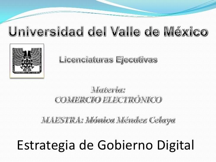 Universidad del Valle de México<br />Licenciaturas Ejecutivas<br />Materia:<br />COMERCIO ELECTRÓNICO<br />MAESTRA: Mónica...