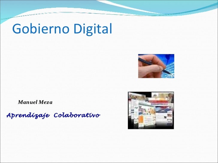 Gobierno Digital <ul><li>Manuel Meza </li></ul><ul><li>Aprendizaje  Colaborativo </li></ul>