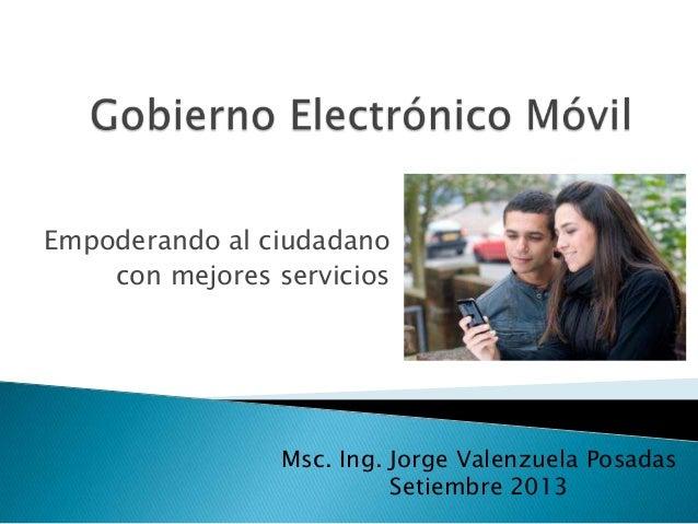 Empoderando al ciudadano con mejores servicios Msc. Ing. Jorge Valenzuela Posadas Setiembre 2013