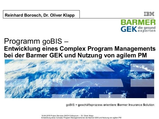 19.06.2015 Project Services DACH Colloquium – Dr. Oliver Klapp Entwicklung eines Complex Program Managements bei der Barme...