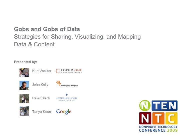 Gobs and Gobs of Data Strategies for Sharing, Visualizing, and Mapping Data & Content Presented by: Kurt Voelker  John Kel...