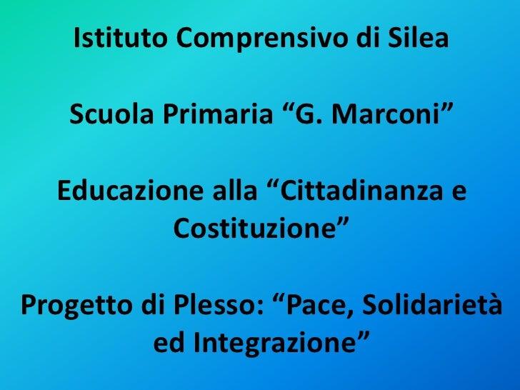 """Istituto Comprensivo di Silea<br />Scuola Primaria """"G. Marconi"""" Educazione alla """"Cittadinanza e Costituzione""""<br />Progett..."""