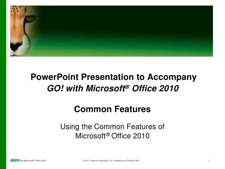 PowerPoint Presentation to Accompany<br />GO! with Microsoft® Office 2010<br />Common Features<br />Using the Common Featu...