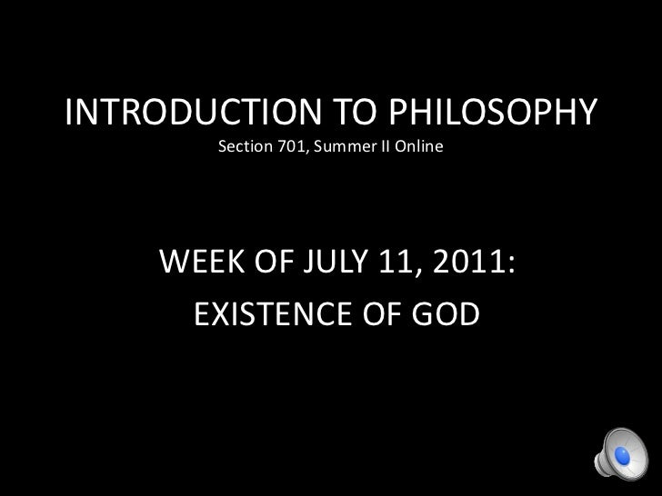 INTRODUCTION TO PHILOSOPHYSection 701, Summer II Online<br />WEEK OF JULY 11, 2011:<br />EXISTENCE OF GOD<br />