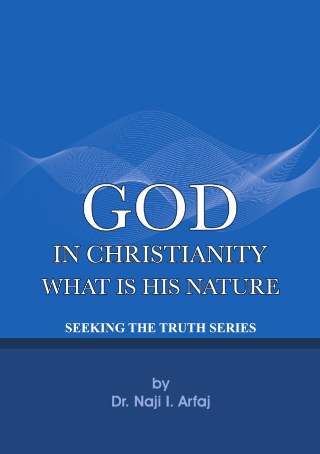 `  Seeking the Truth Series 2 God in Christianity… What Is His Nature? By Dr. Naji I. Al-Arfaj