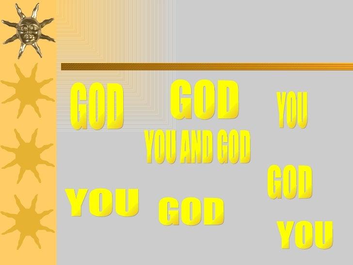 YOU AND GOD YOU GOD GOD GOD GOD YOU YOU