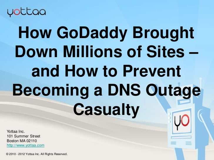 How GoDaddy Brought       Down Millions of Sites –         and How to Prevent       Becoming a DNS Outage              Cas...
