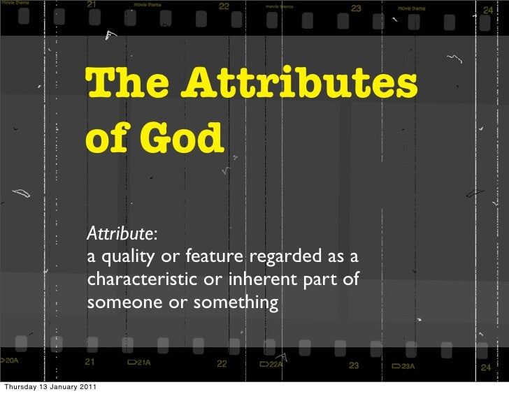 The Attributes                    of God                     Attribute:                     a quality or feature regarded ...