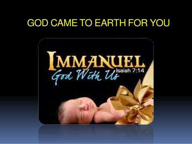 GOD CAME TO EARTH FOR YOU
