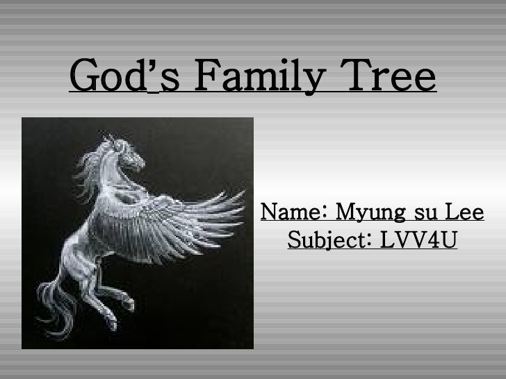God ' s Family Tree Name: Myung su Lee Subject: LVV4U