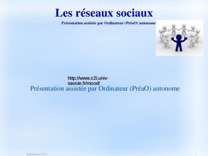 Lesréseauxsociaux                    PrésentationassistéeparOrdinateur(PréaO)autonome                       http://...