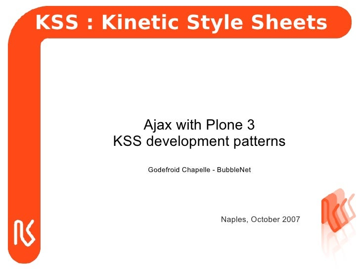 KSS : Kinetic Style Sheets              Ajax with Plone 3       KSS development patterns           Godefroid Chapelle - Bu...