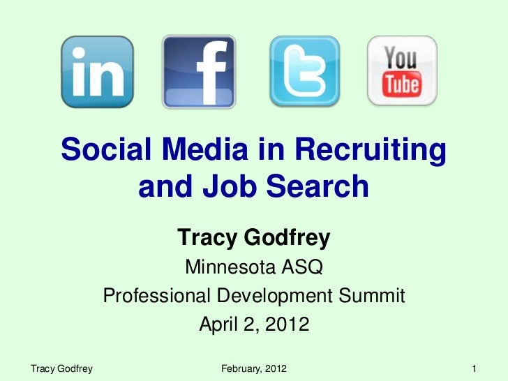Social Media in Recruiting           and Job Search                       Tracy Godfrey                         Minnesota ...