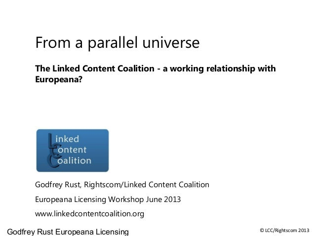 Godfrey Rust Europeana Licensing © LCC/Rightscom 2013From a parallel universeThe Linked Content Coalition - a working rela...